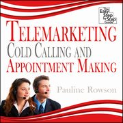 ksiazka tytuł: Telemarketing, Cold Calling and Appointment Making - The Easy Step by Step Guide autor: Pauline Rowson